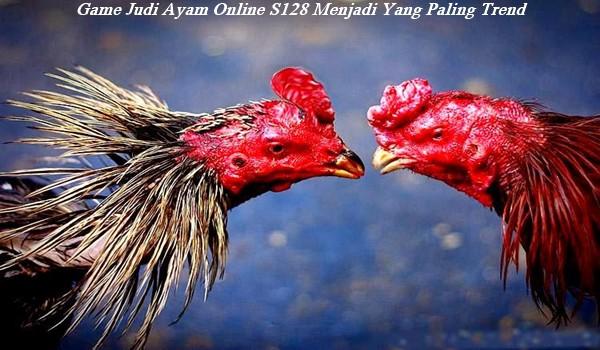 Game Judi Ayam Online S128 Menjadi Yang Paling Trend