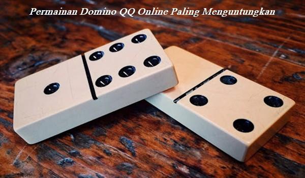 Permainan Domino QQ Online Paling Menguntungkan